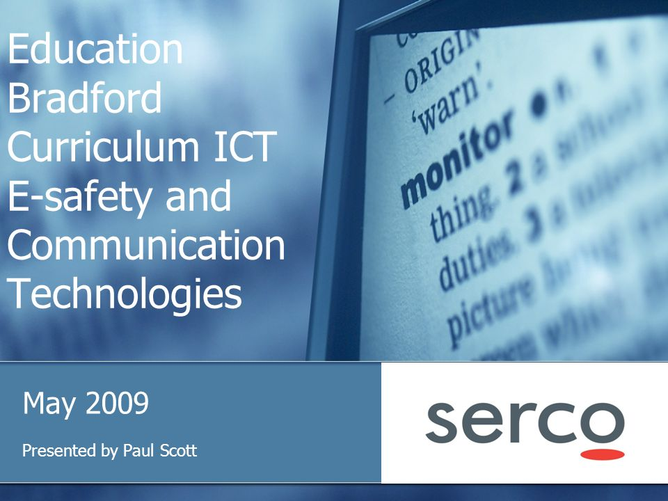 Education Bradford Curriculum ICT E-safety and Communication Technologies May 2009 Presented by Paul Scott