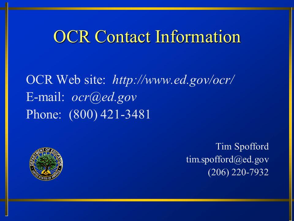 OCR Contact Information OCR Web site: http://www.ed.gov/ocr/ E-mail: ocr@ed.gov Phone: (800) 421-3481 Tim Spofford tim.spofford@ed.gov (206) 220-7932