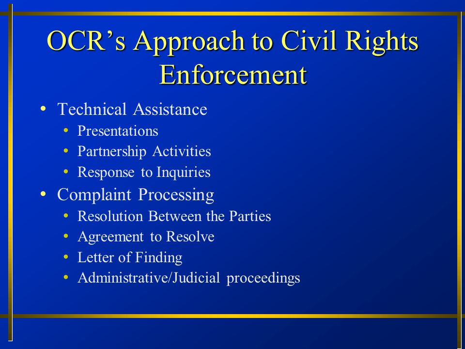 OCRs Approach to Civil Rights Enforcement Technical Assistance Presentations Partnership Activities Response to Inquiries Complaint Processing Resolut