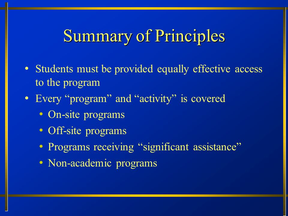 Summary of Principles Students must be provided equally effective access to the program Every program and activity is covered On-site programs Off-sit
