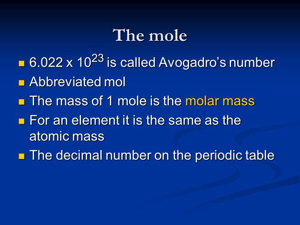 The mole 6.022 x 10 23 is called Avogadros number 6.022 x 10 23 is called Avogadros number Abbreviated mol Abbreviated mol The mass of 1 mole is the m