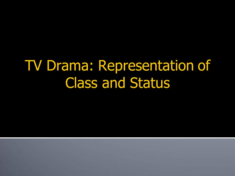 TV Drama: Representation of Class and Status