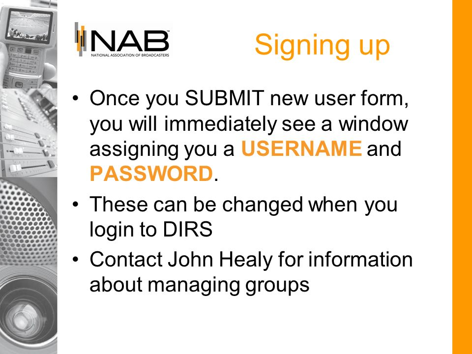 Signing up Once you SUBMIT new user form, you will immediately see a window assigning you a USERNAME and PASSWORD.
