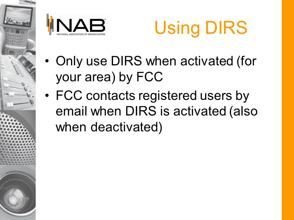 Only use DIRS when activated (for your area) by FCC FCC contacts registered users by email when DIRS is activated (also when deactivated)