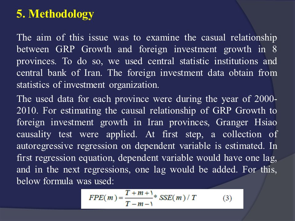 5. Methodology The aim of this issue was to examine the casual relationship between GRP Growth and foreign investment growth in 8 provinces. To do so,