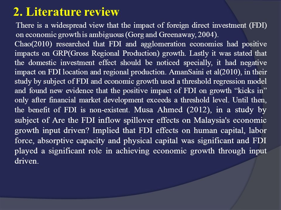 2. Literature review There is a widespread view that the impact of foreign direct investment (FDI) on economic growth is ambiguous (Gorg and Greenaway