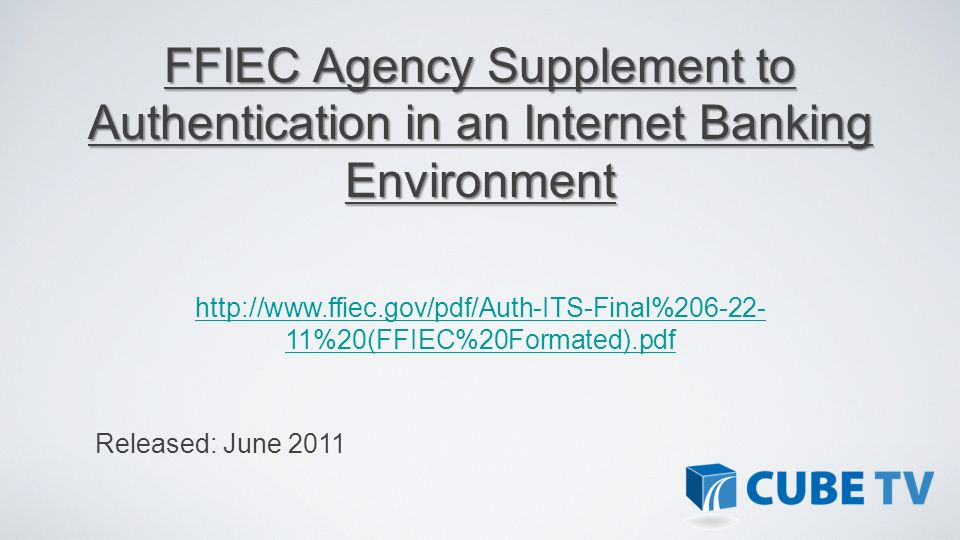 http://www.ffiec.gov/pdf/Auth-ITS-Final%206-22- 11%20(FFIEC%20Formated).pdf FFIEC Agency Supplement to Authentication in an Internet Banking Environme