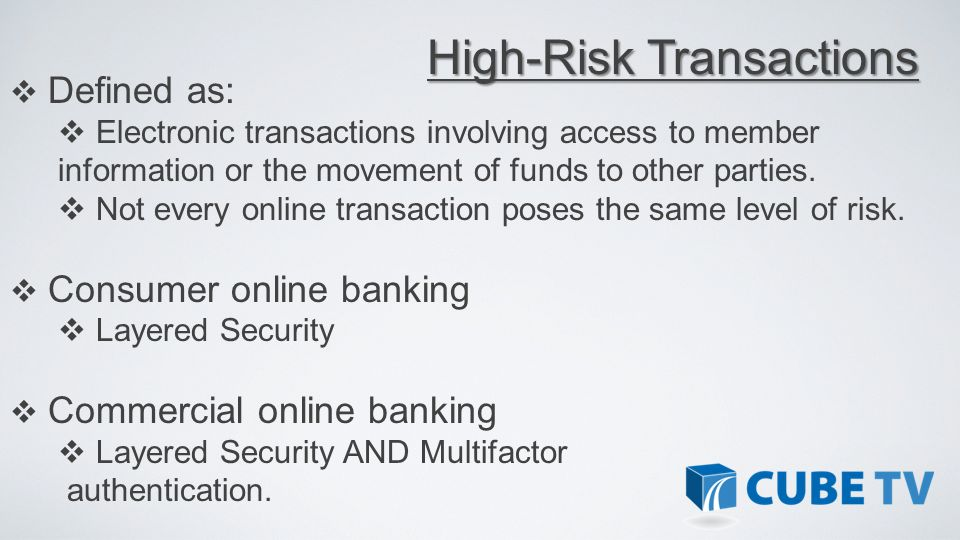 Defined as: Electronic transactions involving access to member information or the movement of funds to other parties. Not every online transaction pos