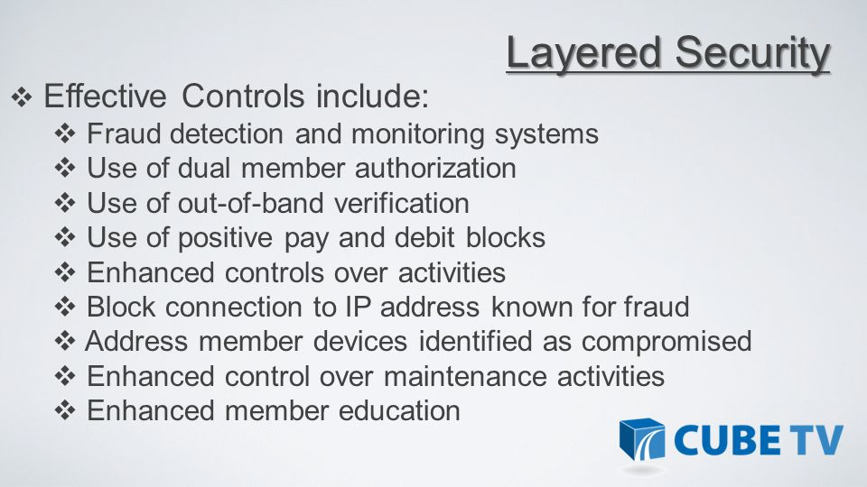 Detect and Respond to Suspicious Activity At initial log-in and authentication At initiation of transfer to other parties Controls for Admin functions-Business Accounts Additional authentication routine Layered Security Programs