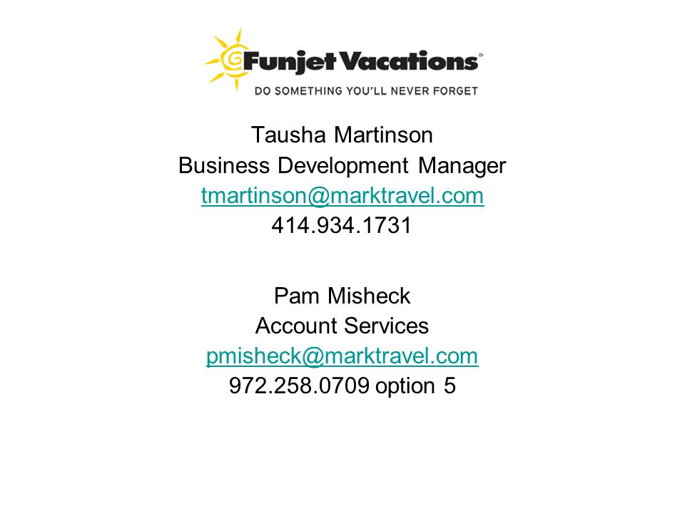 Tausha Martinson Business Development Manager tmartinson@marktravel.com 414.934.1731 Pam Misheck Account Services pmisheck@marktravel.com 972.258.0709
