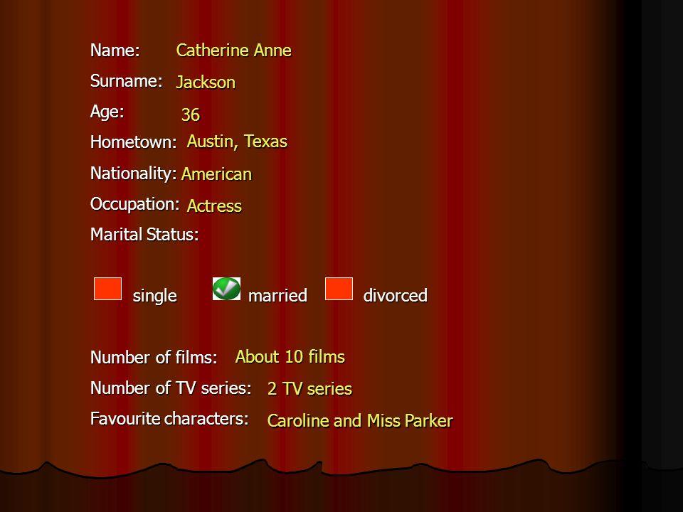 Name:Surname:Age:Hometown:Nationality:Occupation: Marital Status: single marrieddivorced single marrieddivorced Number of films: Number of TV series: