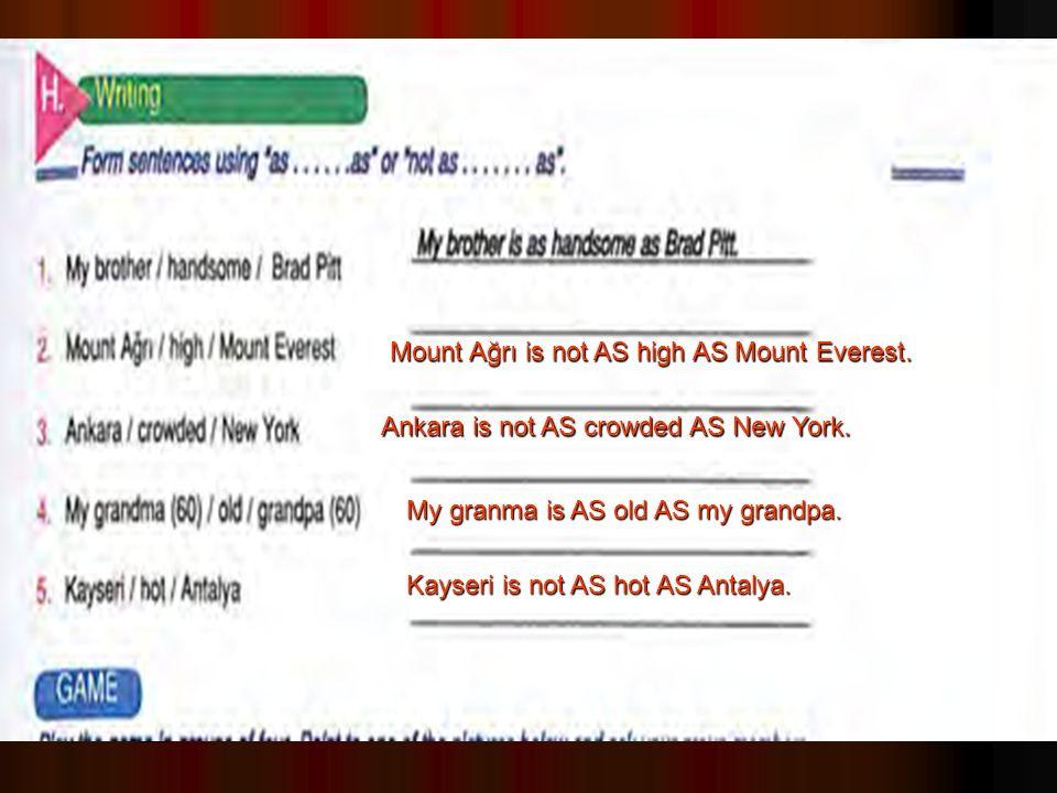 Kayseri is not AS hot AS Antalya. My granma is AS old AS my grandpa.