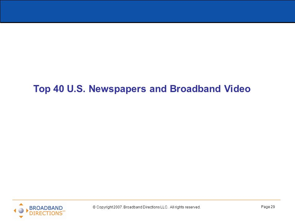 © Copyright 2007. Broadband Directions LLC. All rights reserved. Page 29 Top 40 U.S. Newspapers and Broadband Video