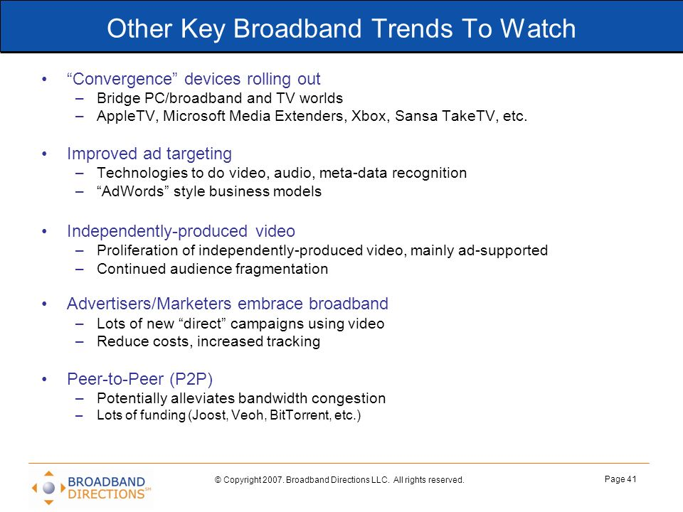© Copyright 2007. Broadband Directions LLC. All rights reserved. Page 41 Other Key Broadband Trends To Watch Convergence devices rolling out –Bridge P