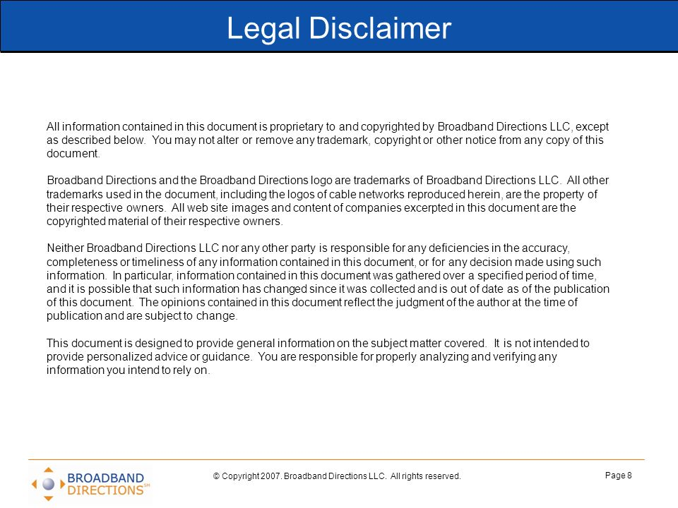 Page 8 Legal Disclaimer All information contained in this document is proprietary to and copyrighted by Broadband Directions LLC, except as described