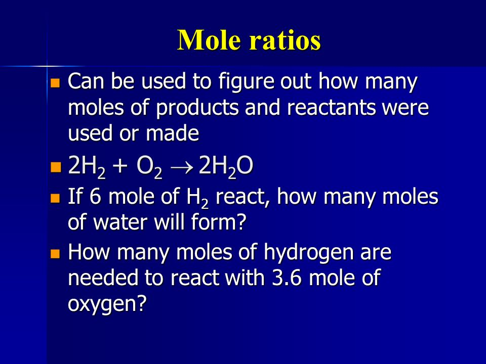 Mole ratios Can be used to figure out how many moles of products and reactants were used or made Can be used to figure out how many moles of products