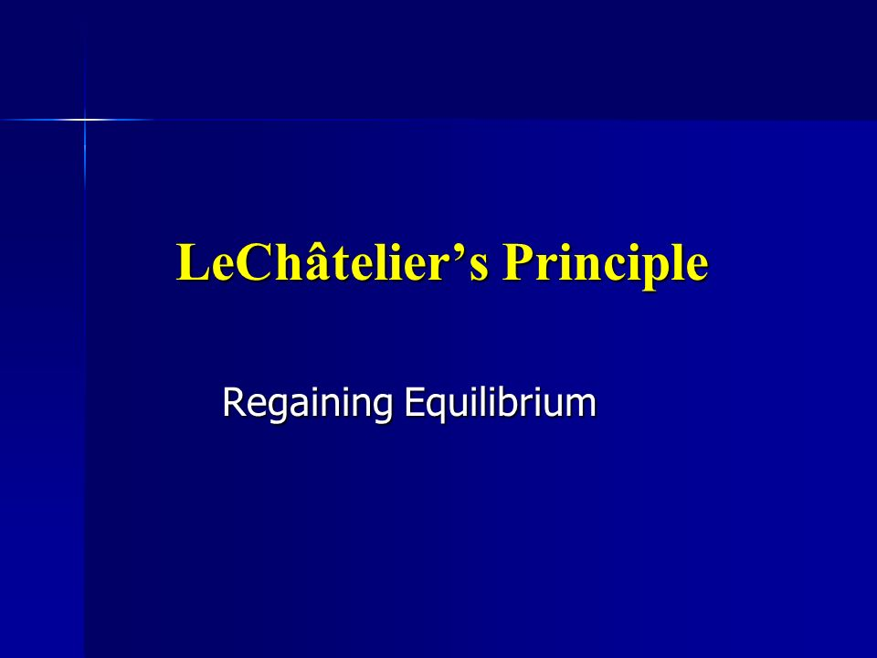 LeChâteliers Principle If something is changed in a system at equilibrium, the system will respond to undo that change.