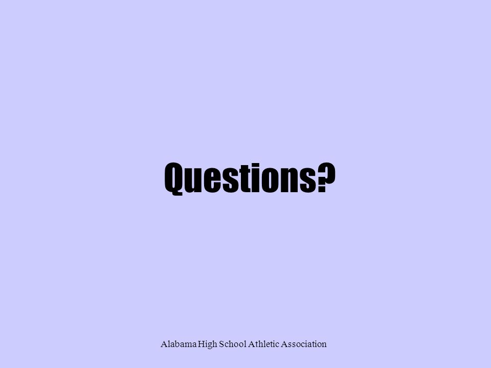Alabama High School Athletic Association Questions?