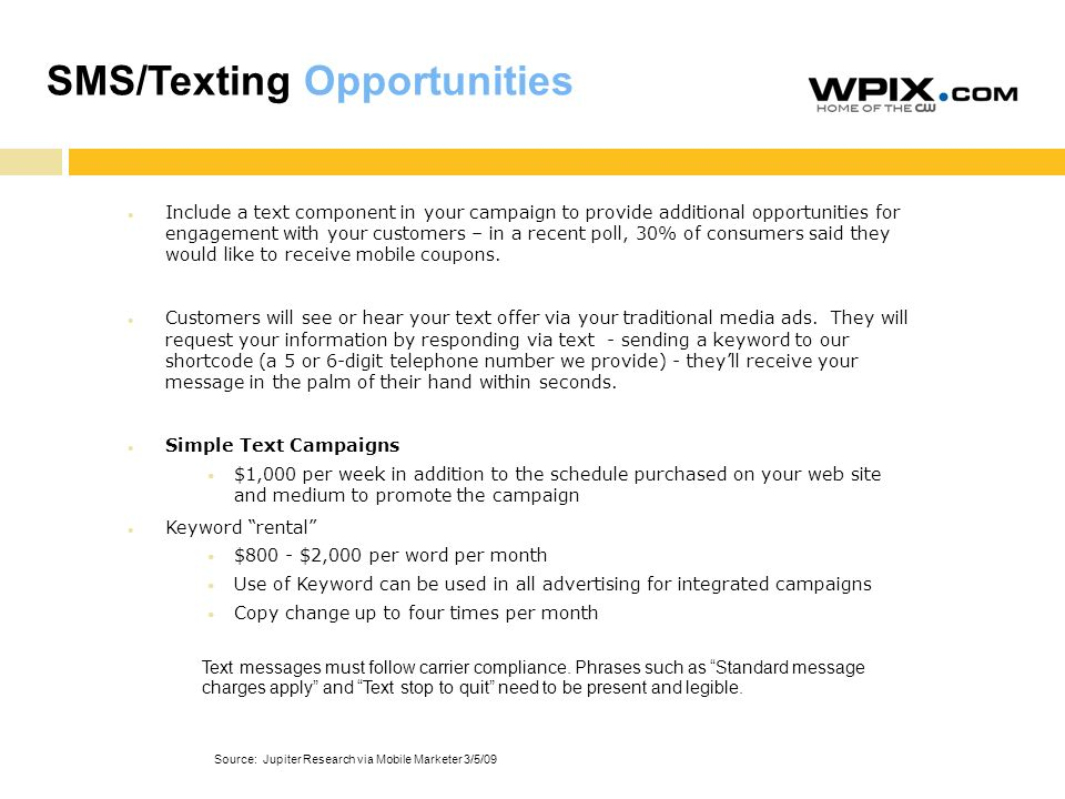 SMS/Texting Opportunities Include a text component in your campaign to provide additional opportunities for engagement with your customers – in a recent poll, 30% of consumers said they would like to receive mobile coupons.
