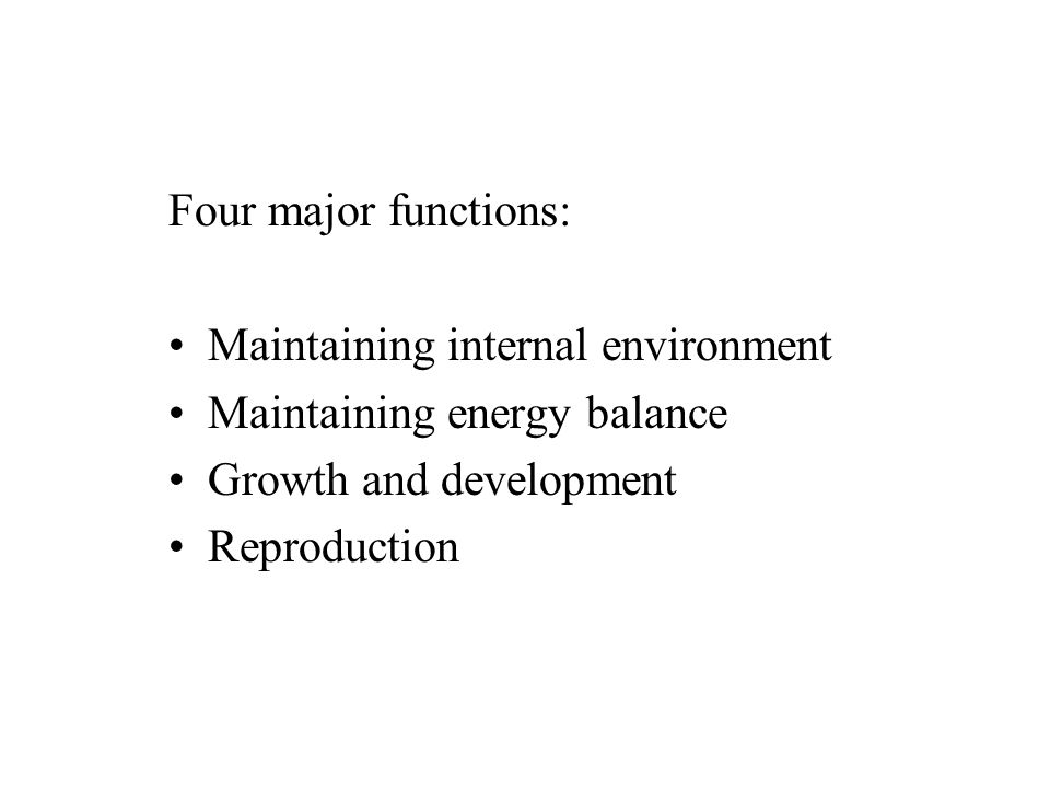 Four major functions: Maintaining internal environment Maintaining energy balance Growth and development Reproduction