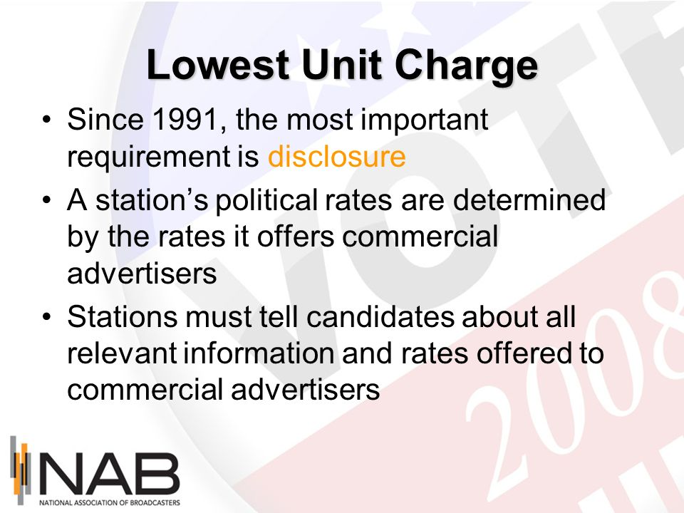 Lowest Unit Charge Since 1991, the most important requirement is disclosure A stations political rates are determined by the rates it offers commercia