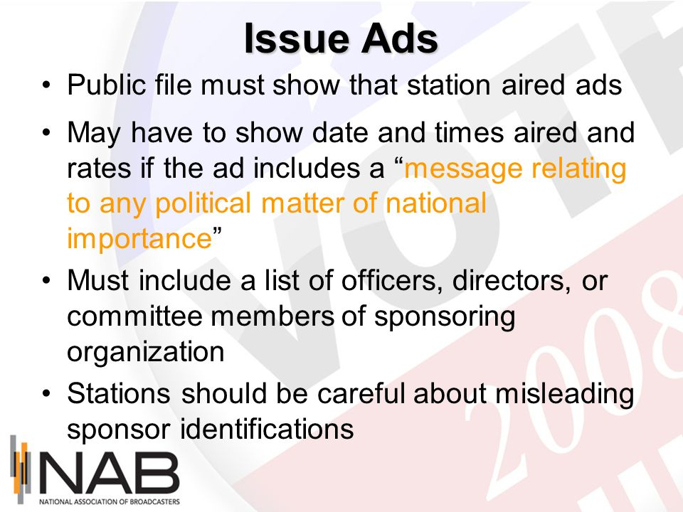Issue Ads Public file must show that station aired ads May have to show date and times aired and rates if the ad includes a message relating to any po