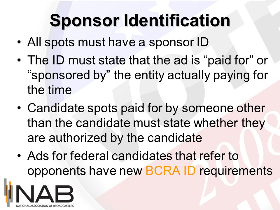 Sponsor Identification All spots must have a sponsor ID The ID must state that the ad is paid for or sponsored by the entity actually paying for the t