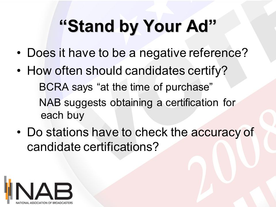 Stand by Your Ad Does it have to be a negative reference? How often should candidates certify? BCRA says at the time of purchase NAB suggests obtainin