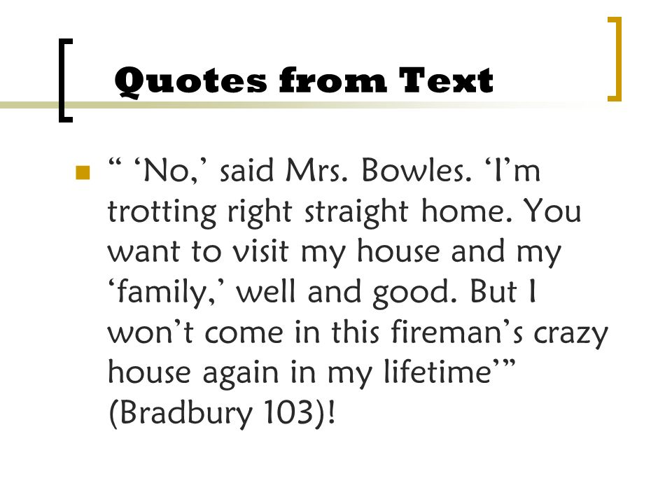 Quotes from Text No, said Mrs. Bowles. Im trotting right straight home. You want to visit my house and my family, well and good. But I wont come in th