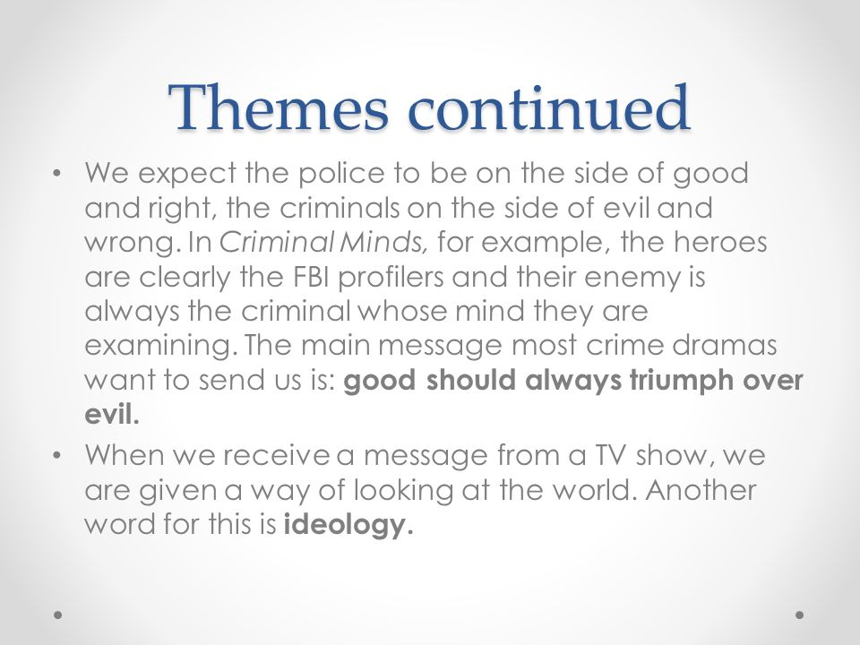Themes continued We expect the police to be on the side of good and right, the criminals on the side of evil and wrong.