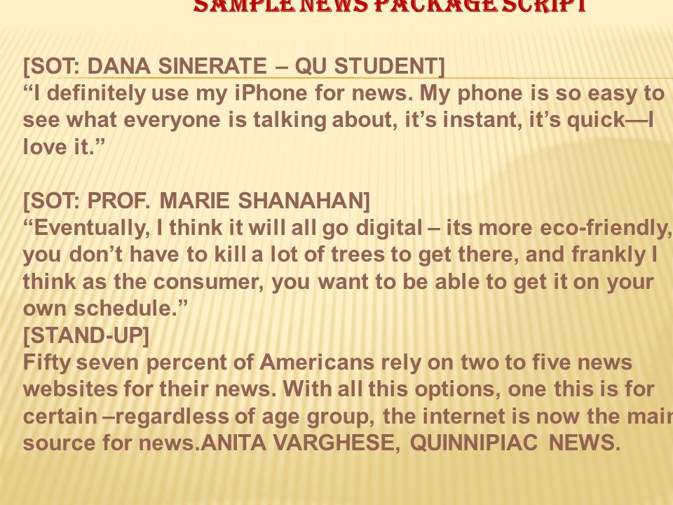 Sample news package script [SOT: DANA SINERATE – QU STUDENT] I definitely use my iPhone for news.