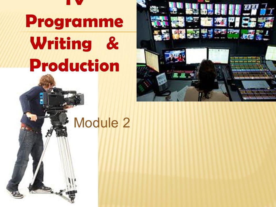 TV Programme Writing & Production Module 2