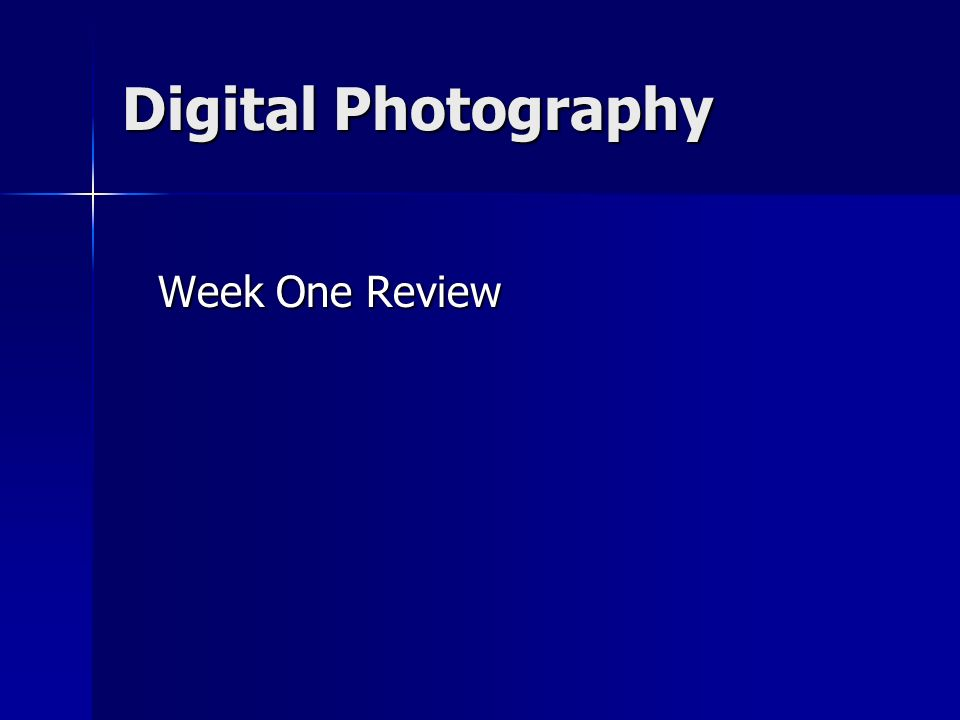 Digital Photography Week One Review Week One Review