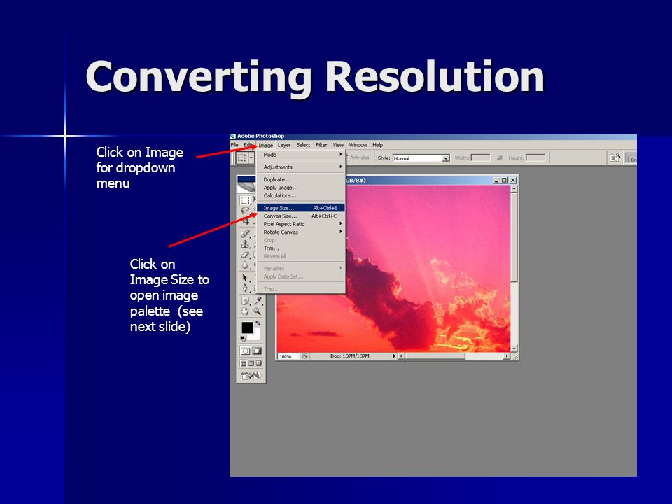 Converting Resolution Click on Image for dropdown menu Click on Image Size to open image palette (see next slide)