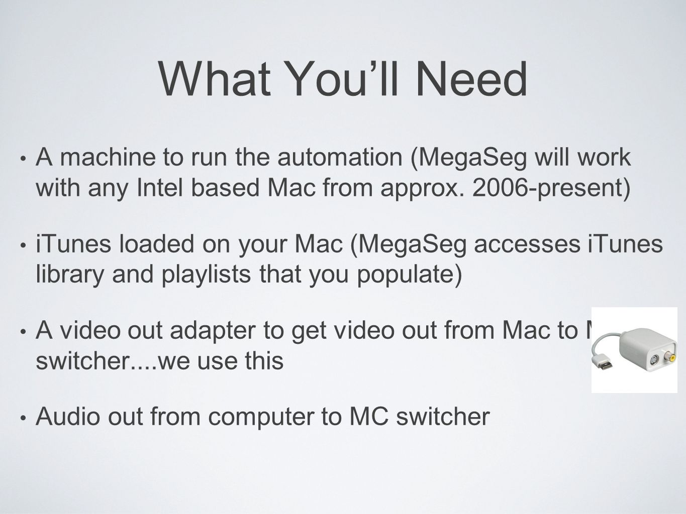 What Youll Need A machine to run the automation (MegaSeg will work with any Intel based Mac from approx.