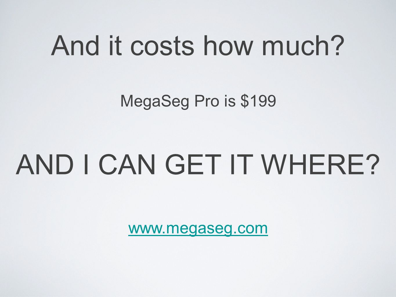 And it costs how much MegaSeg Pro is $199 AND I CAN GET IT WHERE