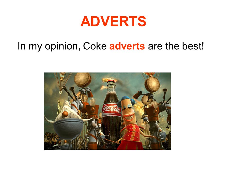 ADVERTS In my opinion, Coke adverts are the best!