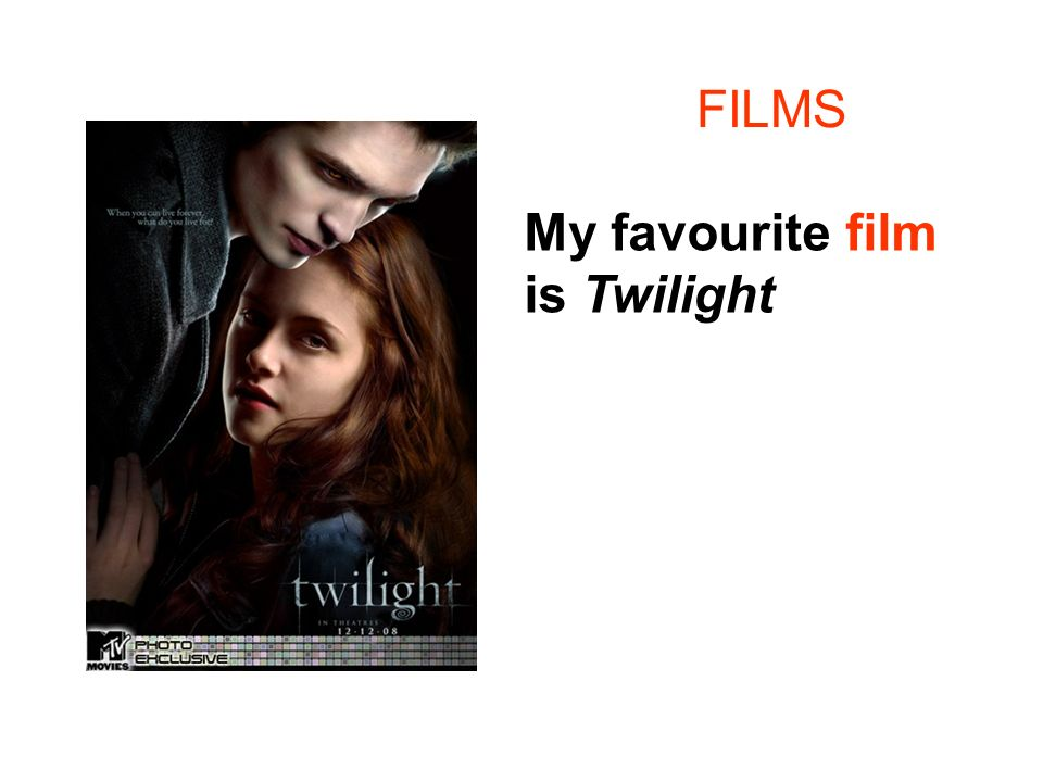 FILMS My favourite film is Twilight