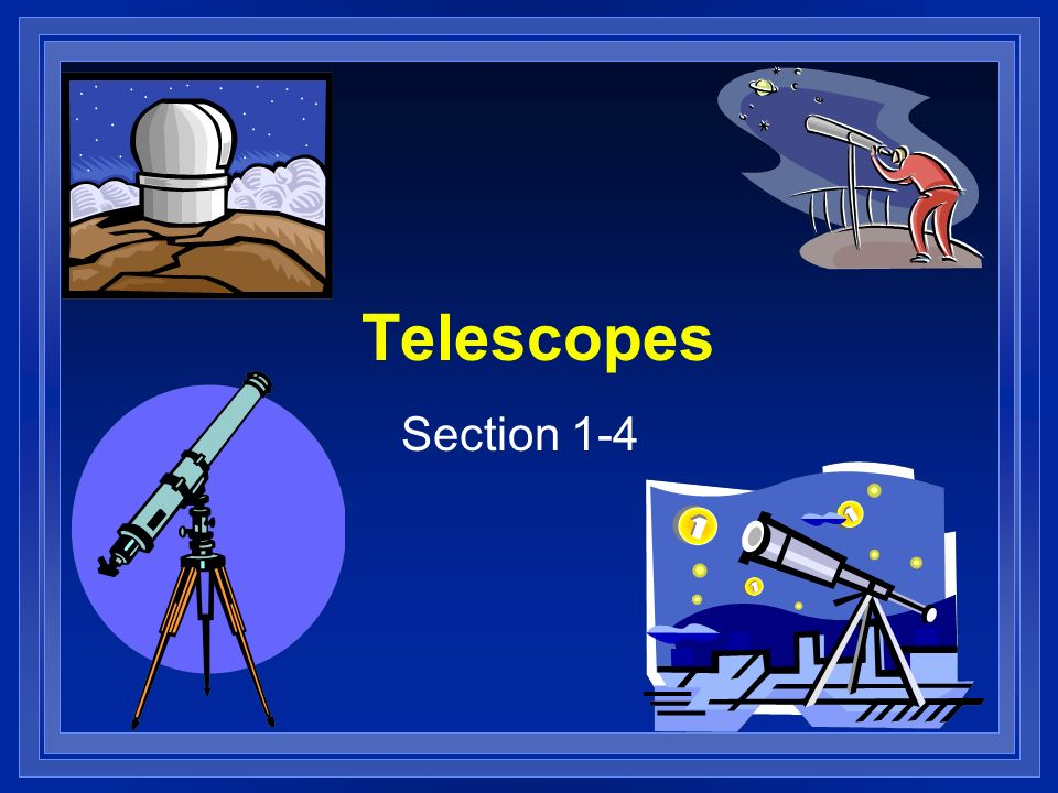Telescopes Section 1-4