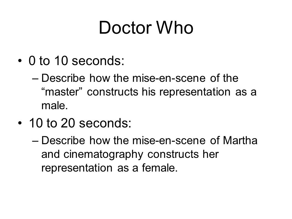 Doctor Who 0 to 10 seconds: –Describe how the mise-en-scene of the master constructs his representation as a male.