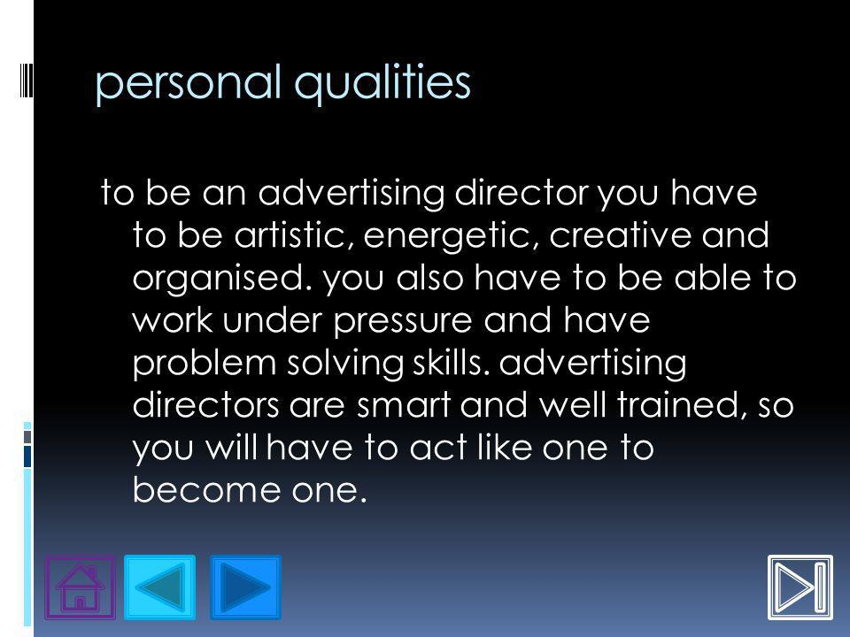 personal qualities to be an advertising director you have to be artistic, energetic, creative and organised.