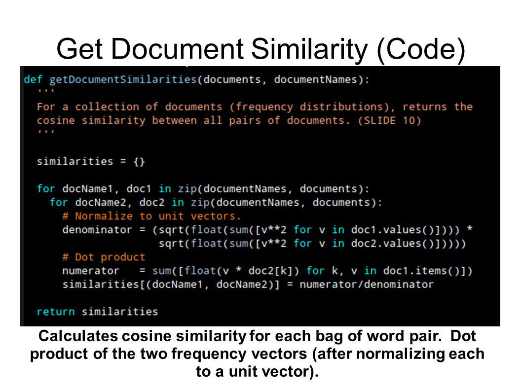 Get Document Similarity (Code) Calculates cosine similarity for each bag of word pair.