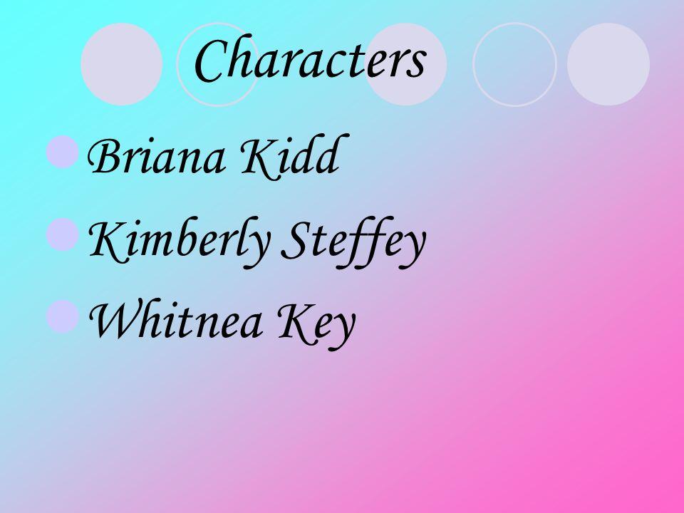 Characters Briana Kidd Kimberly Steffey Whitnea Key