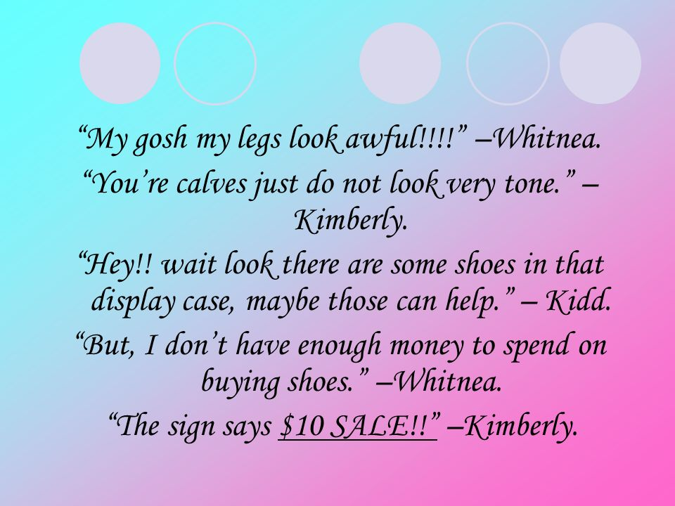 My gosh my legs look awful!!!. –Whitnea. Youre calves just do not look very tone.