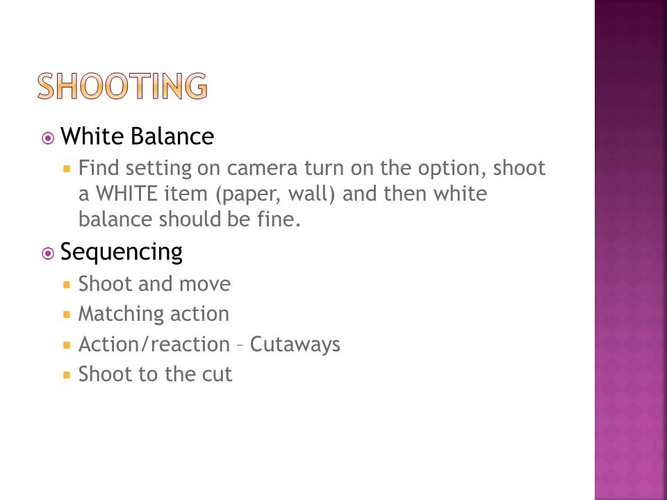 White Balance Find setting on camera turn on the option, shoot a WHITE item (paper, wall) and then white balance should be fine. Sequencing Shoot and