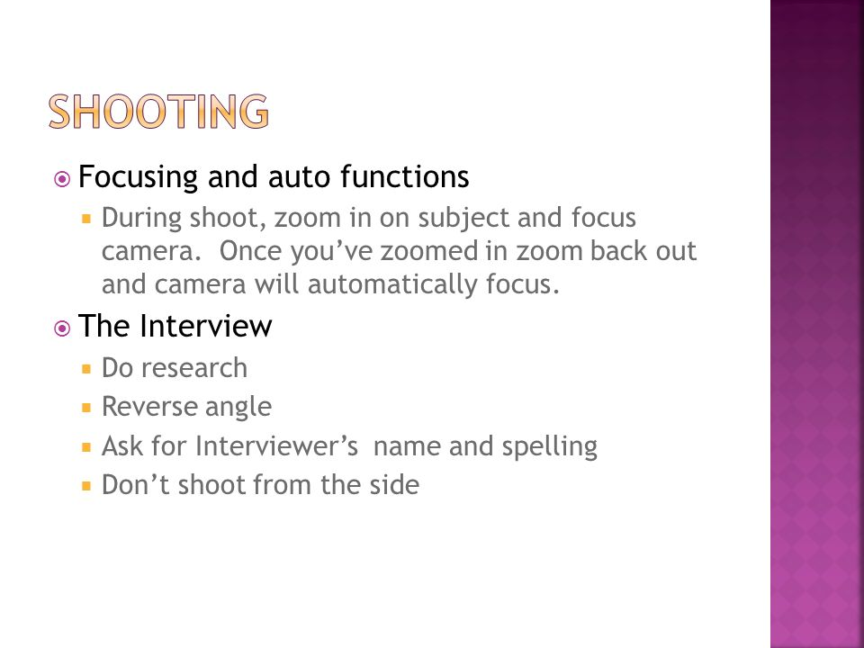 Focusing and auto functions During shoot, zoom in on subject and focus camera. Once youve zoomed in zoom back out and camera will automatically focus.