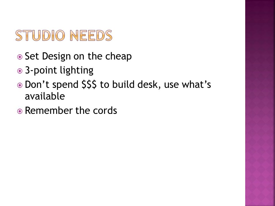 Set Design on the cheap 3-point lighting Dont spend $$$ to build desk, use whats available Remember the cords