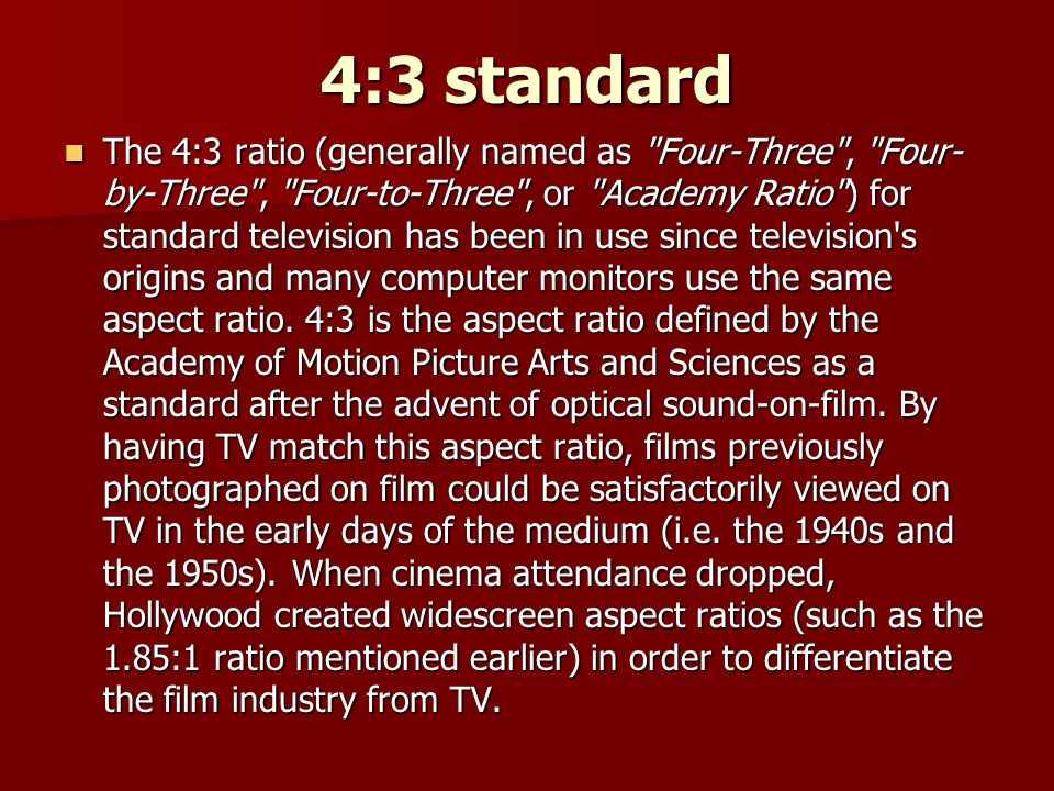 4:3 standard The 4:3 ratio (generally named as