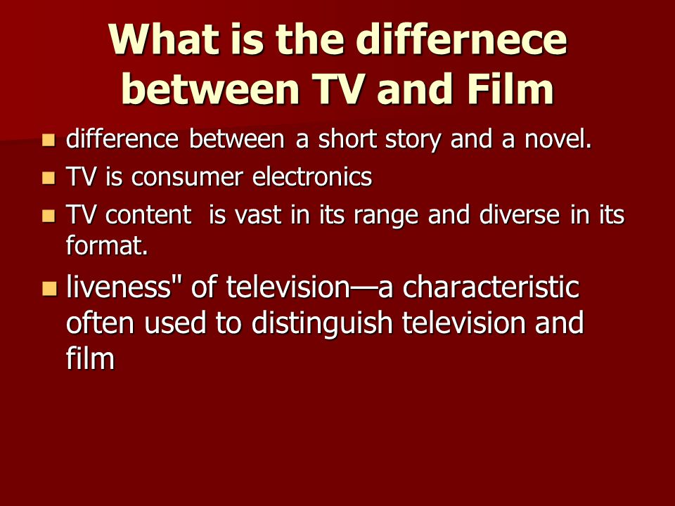 What is the differnece between TV and Film difference between a short story and a novel.