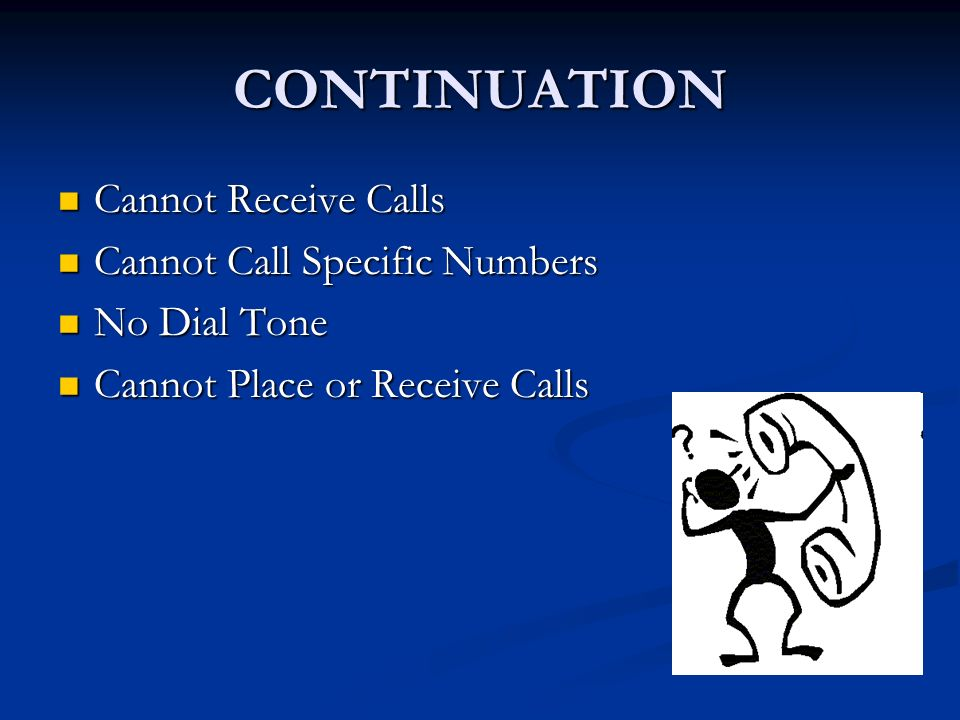 CONTINUATION Cannot Receive Calls Cannot Receive Calls Cannot Call Specific Numbers Cannot Call Specific Numbers No Dial Tone No Dial Tone Cannot Place or Receive Calls Cannot Place or Receive Calls